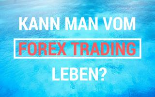 Kann man vom Forex Trading leben?