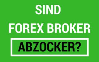 Sind Forex Broker Abzocker? Was ist ein Forex Broker?