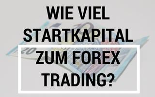 Wie viel Startkapital benötigt man zum Forex Trading?