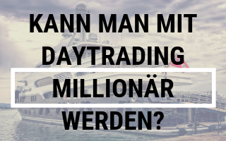 Kann man mit Daytrading Millionär werden?